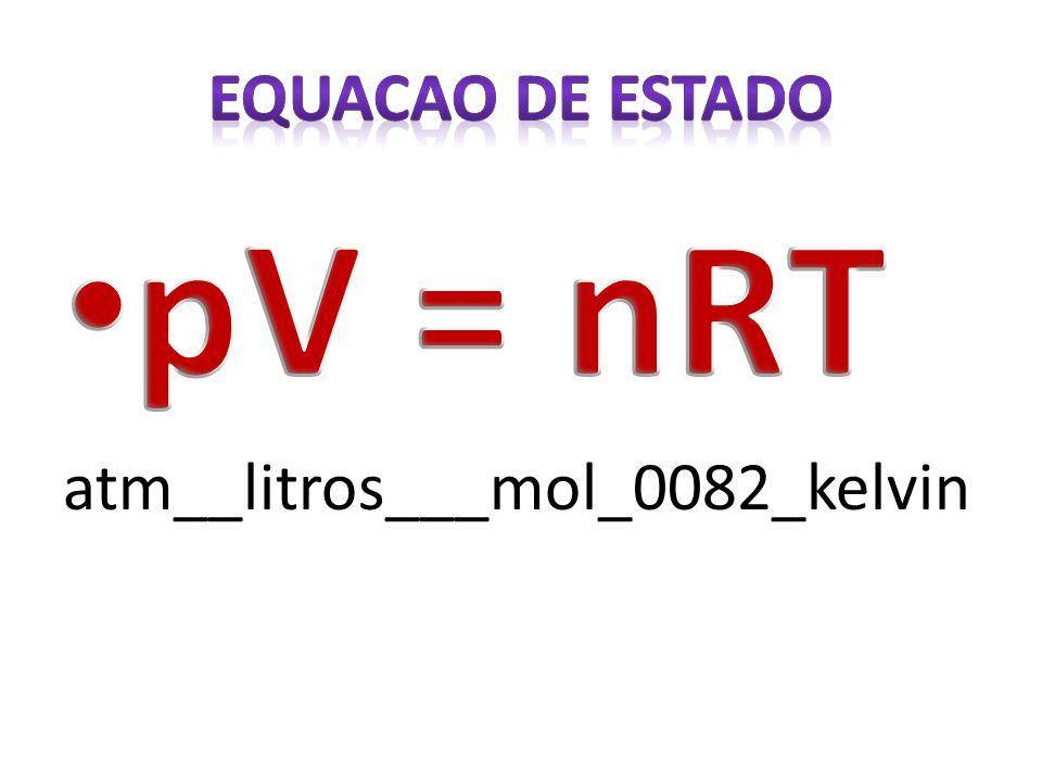 EQUACAO DE ESTADO pV = nRT atm__litros___mol_0082_kelvin