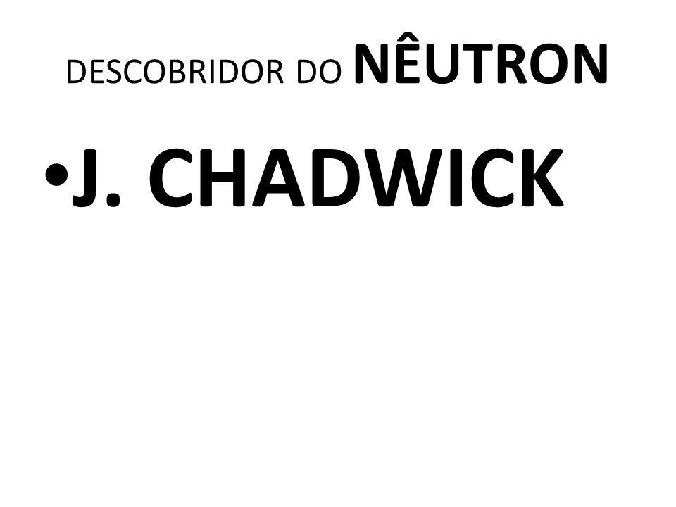 DESCOBRIDOR DO NÊUTRON
