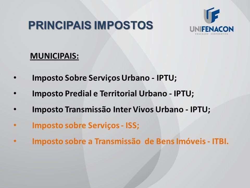 PRINCIPAIS IMPOSTOS MUNICIPAIS: Imposto Sobre Serviços Urbano - IPTU;
