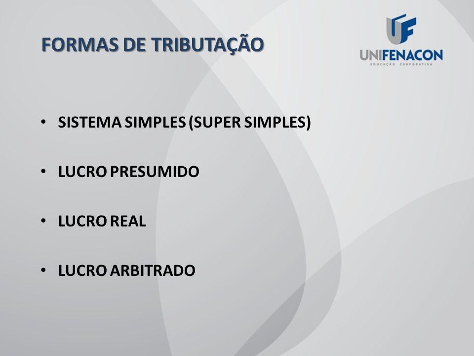 FORMAS DE TRIBUTAÇÃO SISTEMA SIMPLES (SUPER SIMPLES) LUCRO PRESUMIDO