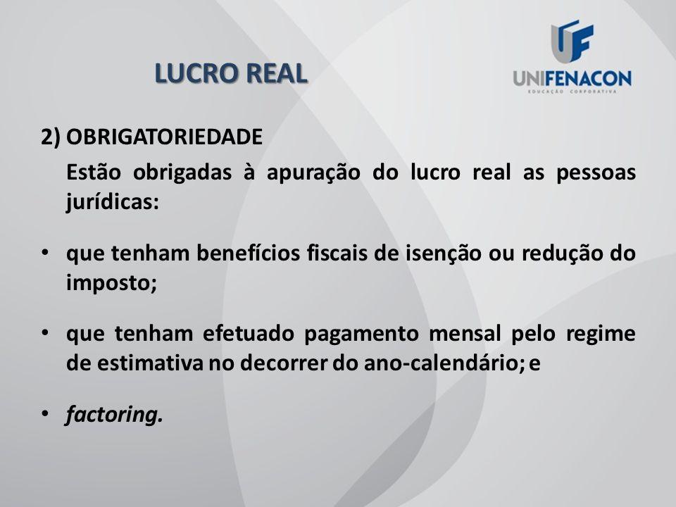 LUCRO REAL 2) OBRIGATORIEDADE
