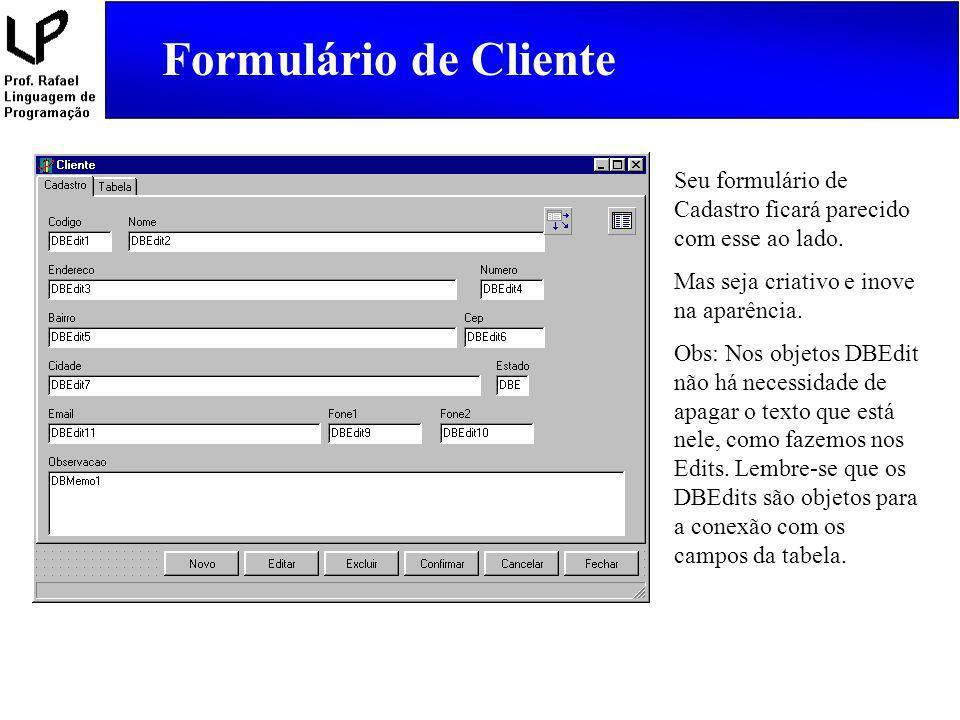 Formulário de Cliente Seu formulário de Cadastro ficará parecido com esse ao lado. Mas seja criativo e inove na aparência.