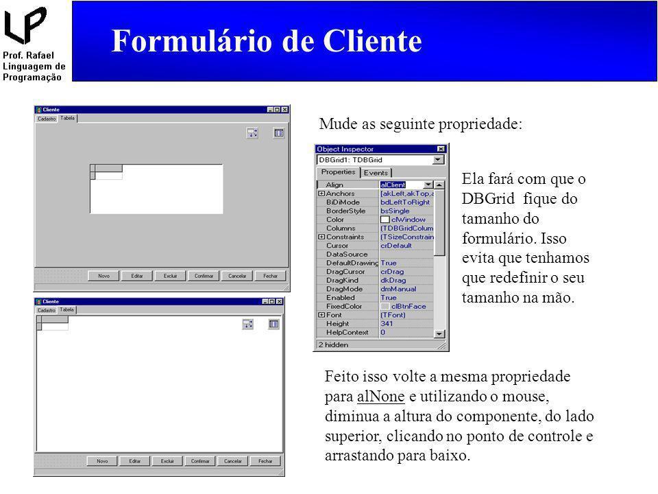 Formulário de Cliente Mude as seguinte propriedade: