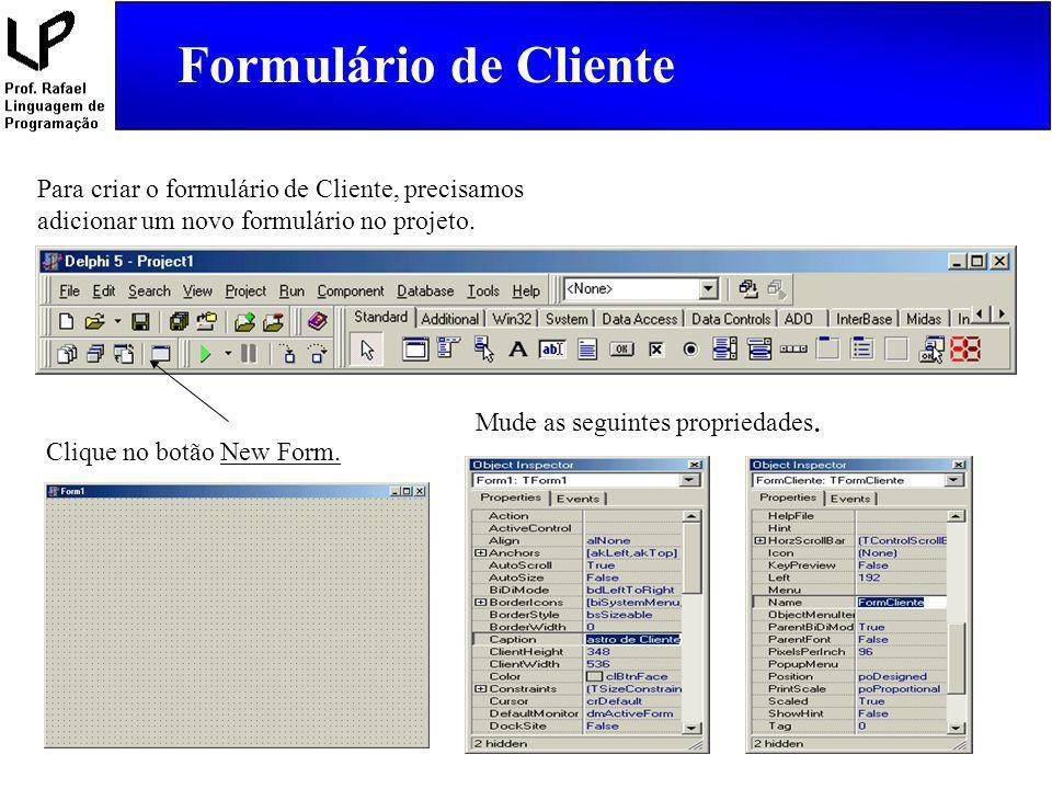 Formulário de Cliente Para criar o formulário de Cliente, precisamos adicionar um novo formulário no projeto.