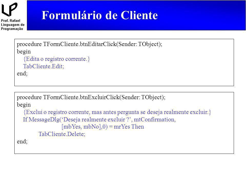 Formulário de Cliente procedure TFormCliente.btnEditarClick(Sender: TObject); begin. {Edita o registro corrente.}