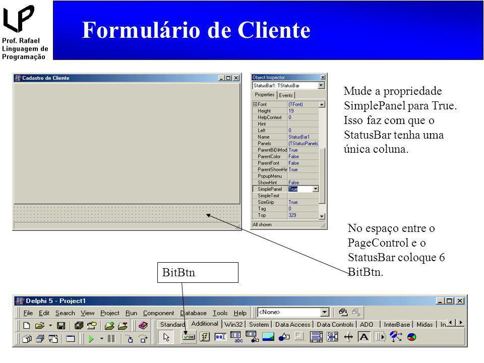 Formulário de Cliente Mude a propriedade SimplePanel para True. Isso faz com que o StatusBar tenha uma única coluna.
