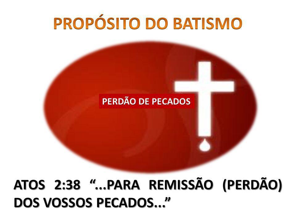PROPÓSITO DO BATISMO PERDÃO DE PECADOS ATOS 2:38 ...PARA REMISSÃO (PERDÃO) DOS VOSSOS PECADOS...