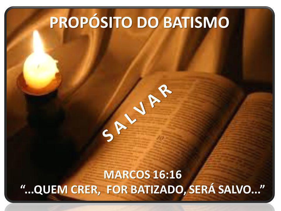 ...QUEM CRER, FOR BATIZADO, SERÁ SALVO...