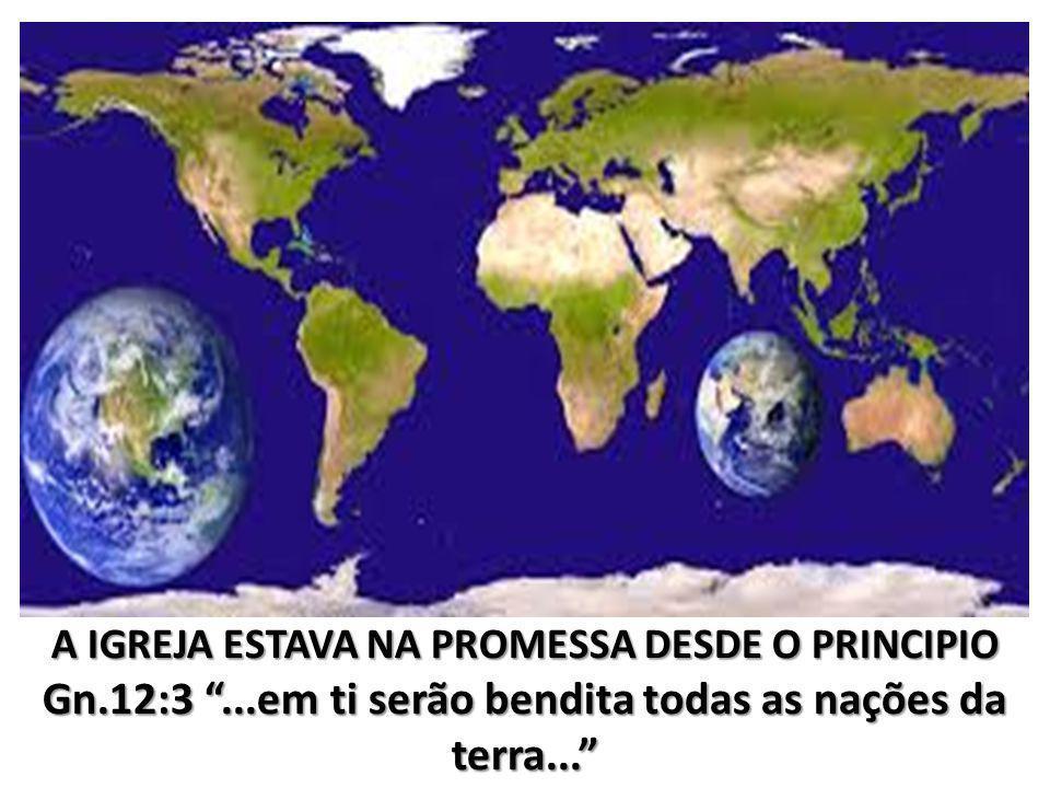 Gn.12:3 ...em ti serão bendita todas as nações da terra...