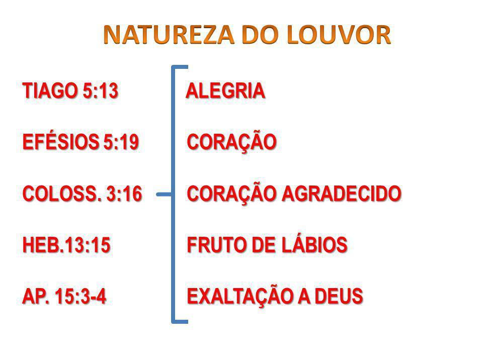 NATUREZA DO LOUVOR TIAGO 5:13 ALEGRIA EFÉSIOS 5:19 CORAÇÃO