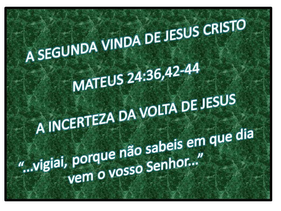 A SEGUNDA VINDA DE JESUS CRISTO MATEUS 24:36,42-44
