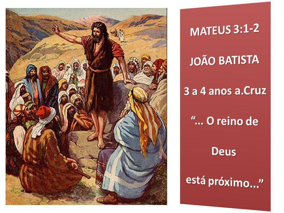 MATEUS 3:1-2 JOÃO BATISTA 3 a 4 anos a.Cruz ... O reino de Deus está próximo...
