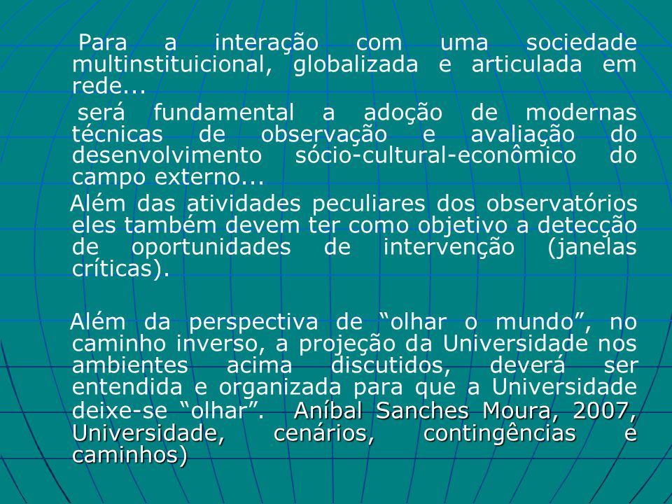 Para a interação com uma sociedade multinstituicional, globalizada e articulada em rede...