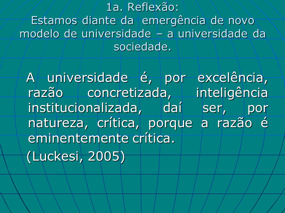 1a. Reflexão: Estamos diante da emergência de novo modelo de universidade – a universidade da sociedade.