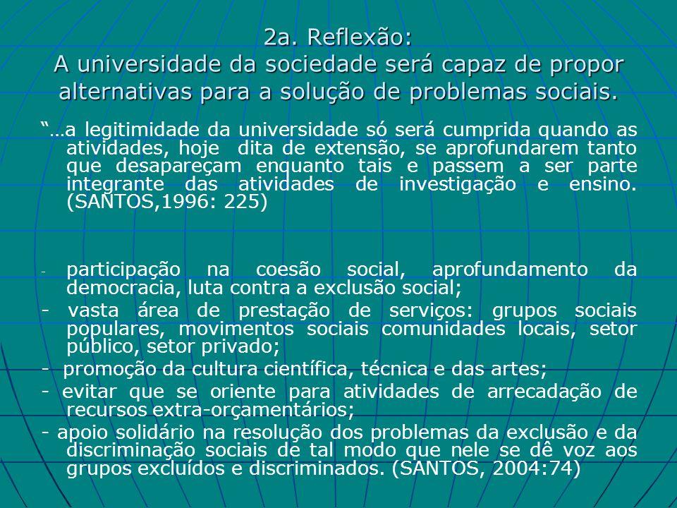 2a. Reflexão: A universidade da sociedade será capaz de propor alternativas para a solução de problemas sociais.