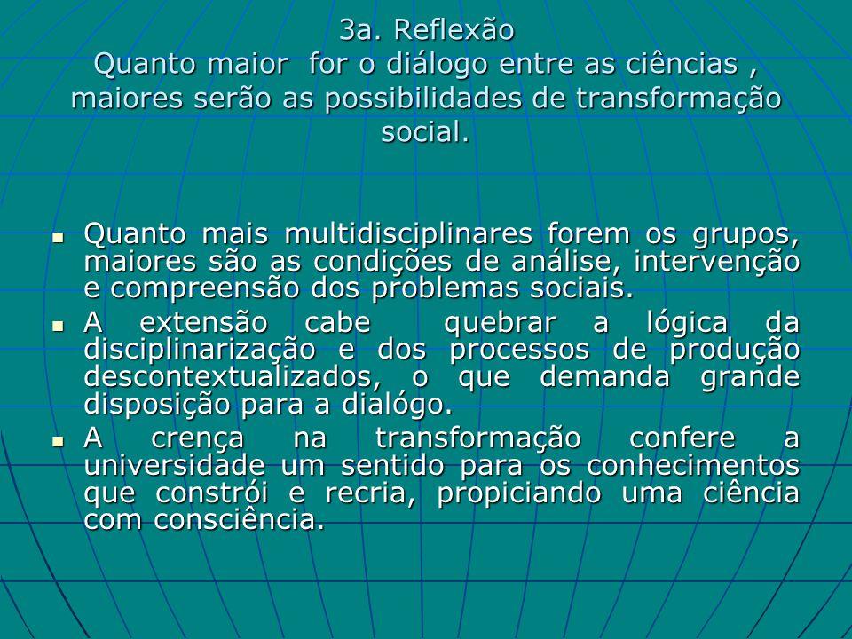 3a. Reflexão Quanto maior for o diálogo entre as ciências , maiores serão as possibilidades de transformação social.