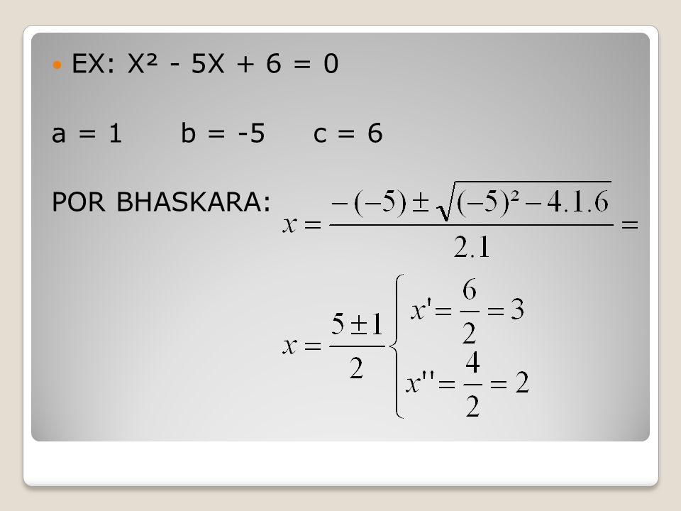 EX: X² - 5X + 6 = 0 a = 1 b = -5 c = 6 POR BHASKARA: