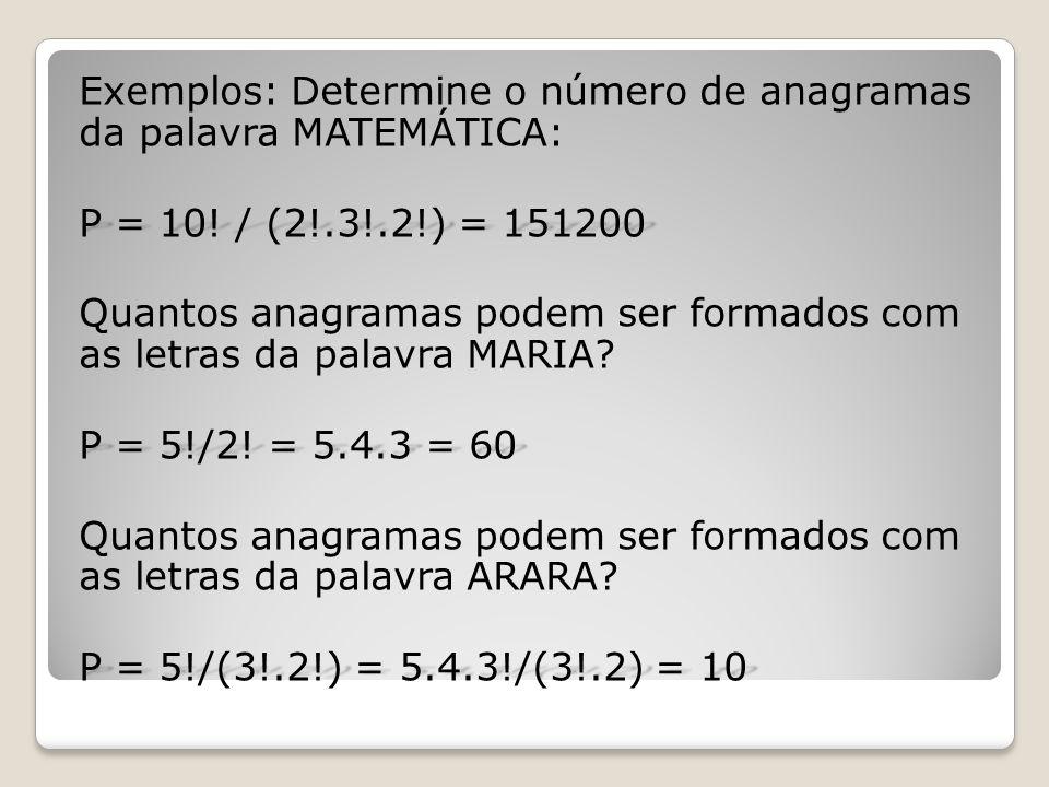Exemplos: Determine o número de anagramas da palavra MATEMÁTICA: