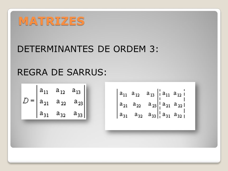 MATRIZES DETERMINANTES DE ORDEM 3: REGRA DE SARRUS: