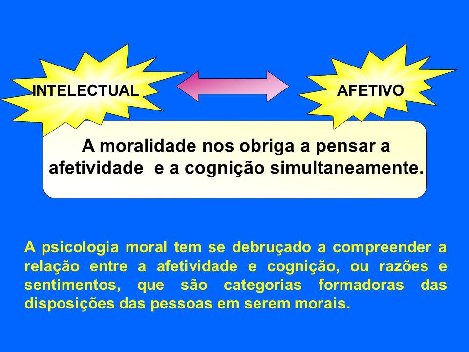 INTELECTUAL AFETIVO. A moralidade nos obriga a pensar a afetividade e a cognição simultaneamente.