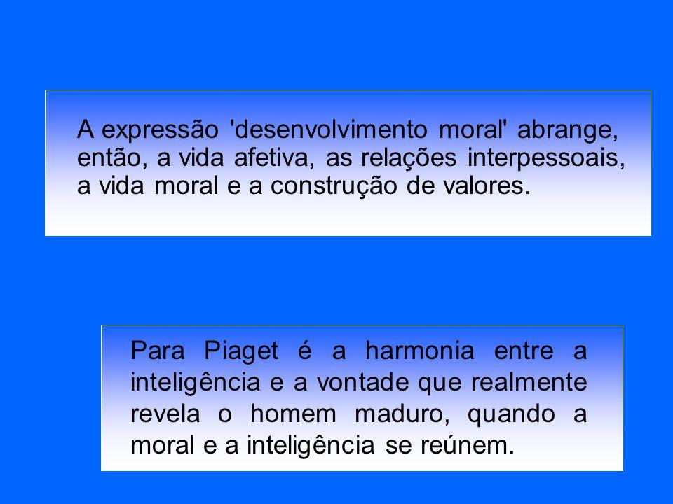 A expressão desenvolvimento moral abrange, então, a vida afetiva, as relações interpessoais, a vida moral e a construção de valores.