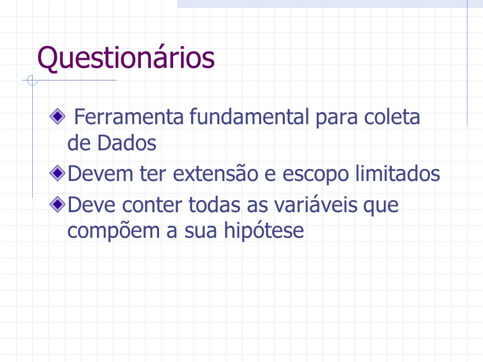 Questionários Ferramenta fundamental para coleta de Dados
