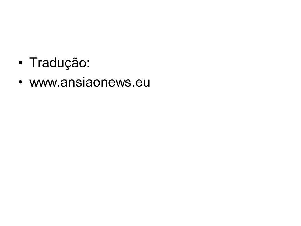 Tradução: www.ansiaonews.eu