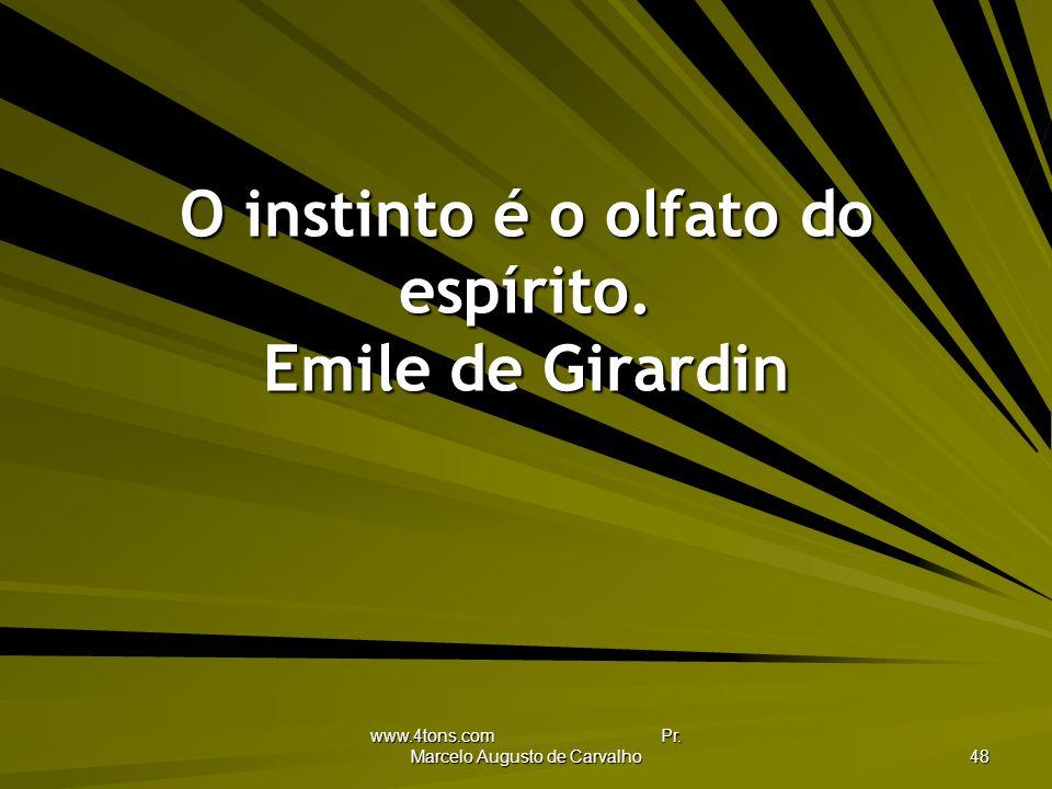 O instinto é o olfato do espírito. Emile de Girardin