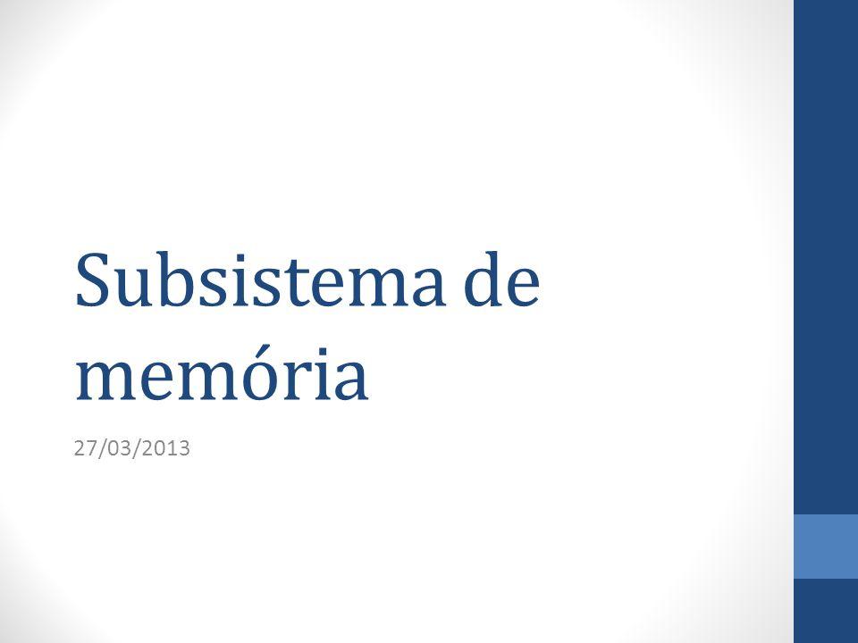Subsistema de memória 27/03/2013