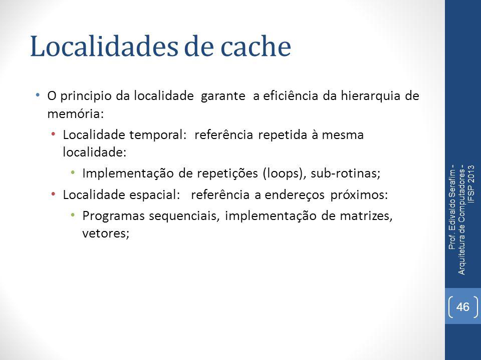 Localidades de cache O principio da localidade garante a eficiência da hierarquia de memória: