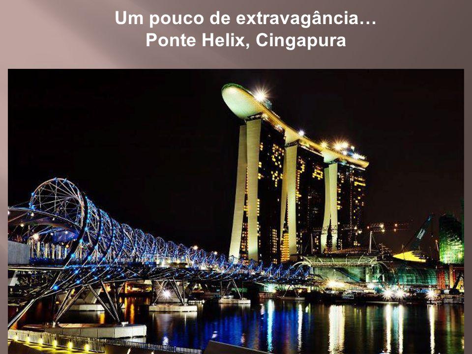 Um pouco de extravagância… Ponte Helix, Cingapura