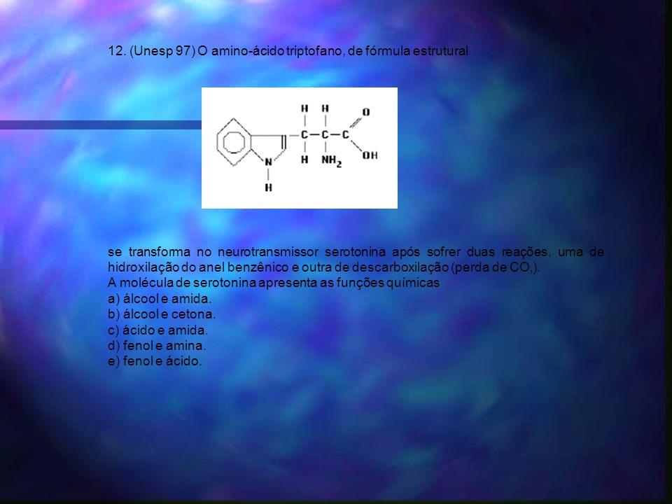 12. (Unesp 97) O amino-ácido triptofano, de fórmula estrutural