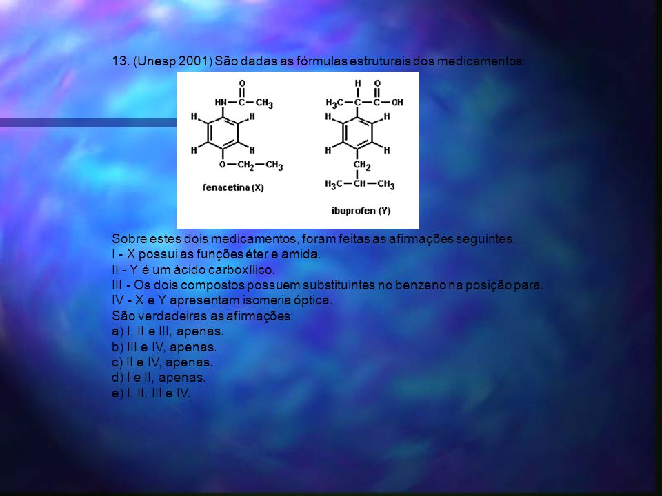 13. (Unesp 2001) São dadas as fórmulas estruturais dos medicamentos: