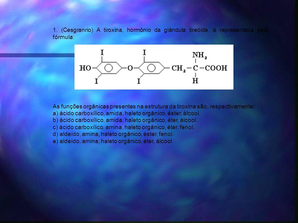 1. (Cesgranrio) A tiroxina, hormônio da glândula tireóide, é representada pela fórmula: