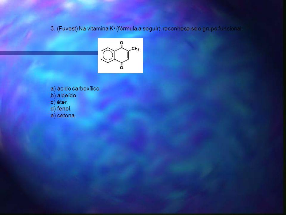 3. (Fuvest) Na vitamina K3 (fórmula a seguir), reconhece-se o grupo funcional: