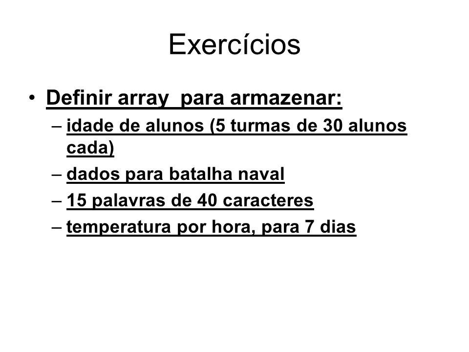 Exercícios Definir array para armazenar: