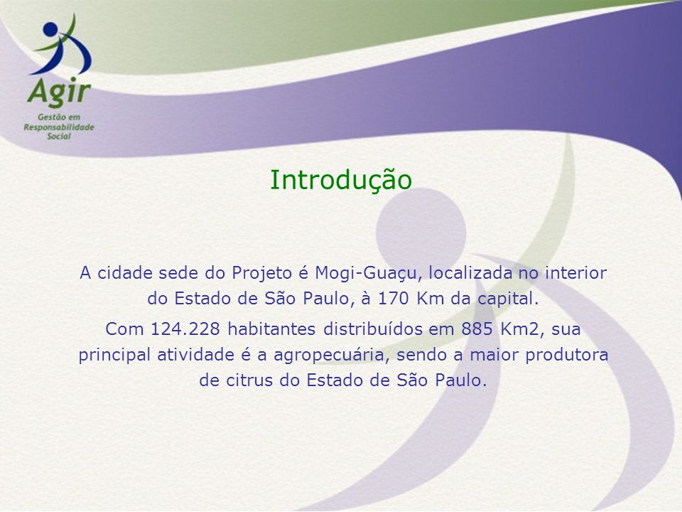 Introdução A cidade sede do Projeto é Mogi-Guaçu, localizada no interior do Estado de São Paulo, à 170 Km da capital.