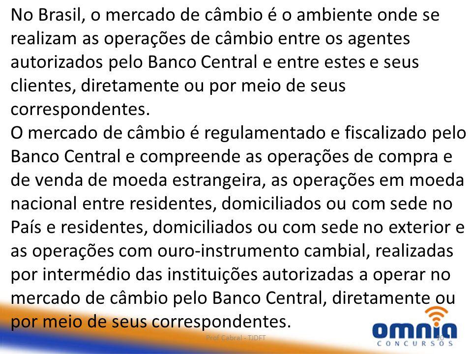 No Brasil, o mercado de câmbio é o ambiente onde se realizam as operações de câmbio entre os agentes autorizados pelo Banco Central e entre estes e seus clientes, diretamente ou por meio de seus correspondentes.