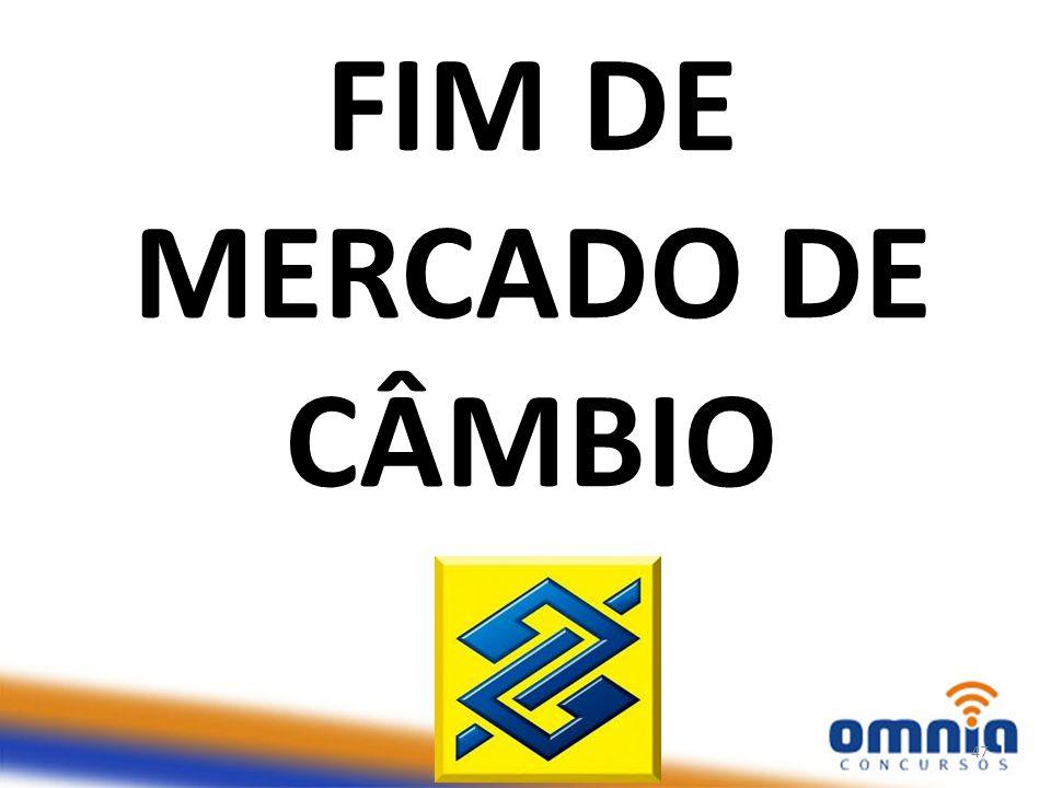 FIM DE MERCADO DE CÂMBIO