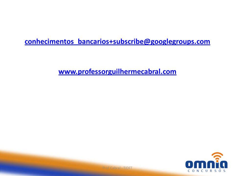 conhecimentos_bancarios+subscribe@googlegroups.com www.professorguilhermecabral.com.