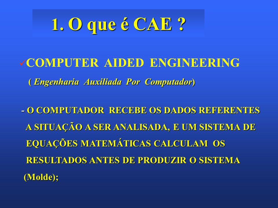 1. O que é CAE COMPUTER AIDED ENGINEERING