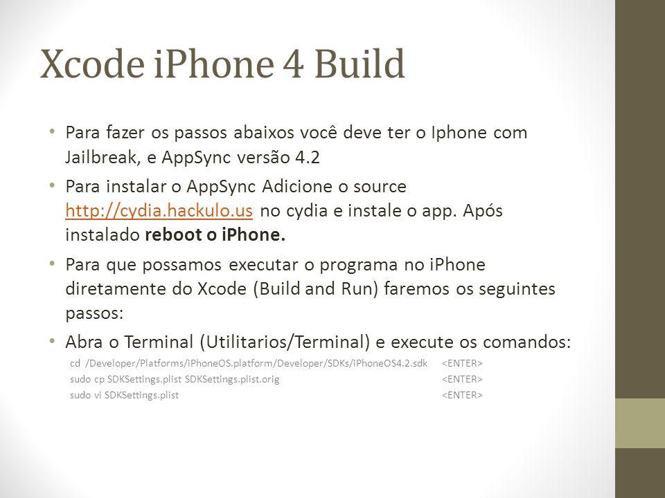 Xcode iPhone 4 Build Para fazer os passos abaixos você deve ter o Iphone com Jailbreak, e AppSync versão 4.2.