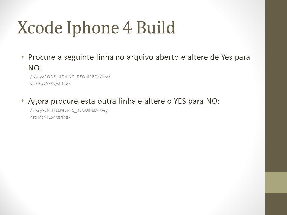 Xcode Iphone 4 Build Procure a seguinte linha no arquivo aberto e altere de Yes para NO: / <key>CODE_SIGNING_REQUIRED</key>