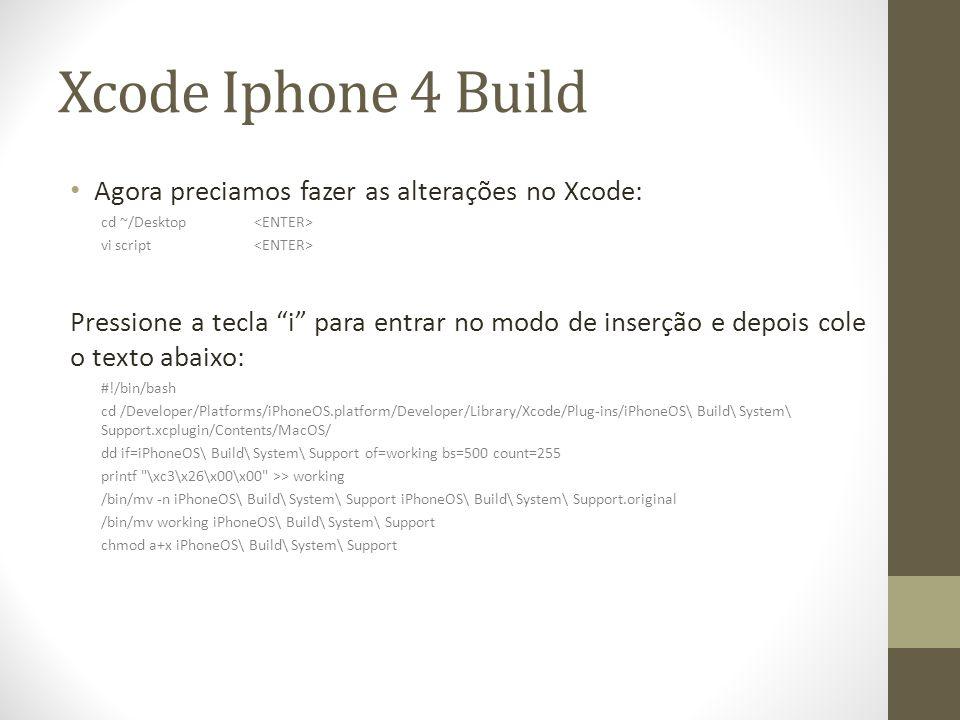 Xcode Iphone 4 Build Agora preciamos fazer as alterações no Xcode: