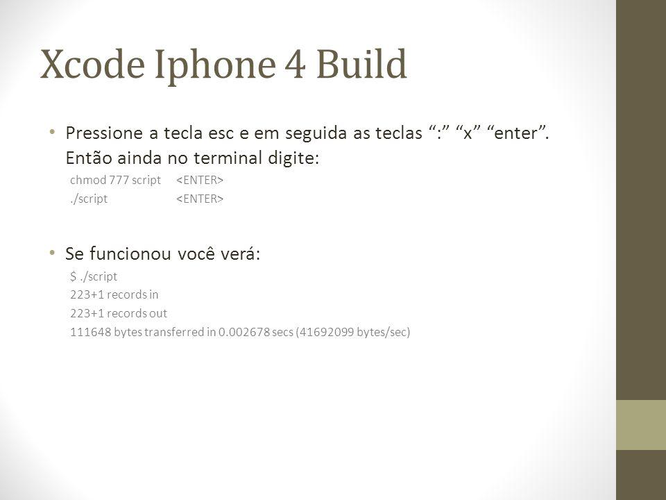 Xcode Iphone 4 Build Pressione a tecla esc e em seguida as teclas : x enter . Então ainda no terminal digite: