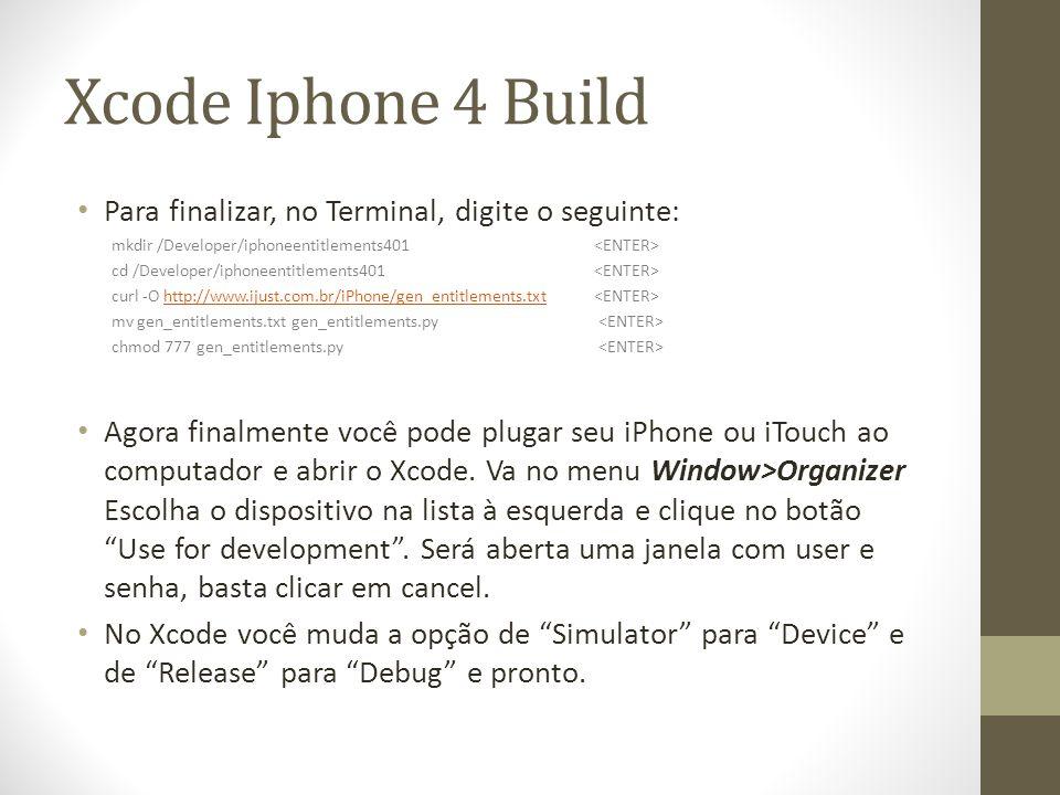 Xcode Iphone 4 Build Para finalizar, no Terminal, digite o seguinte:
