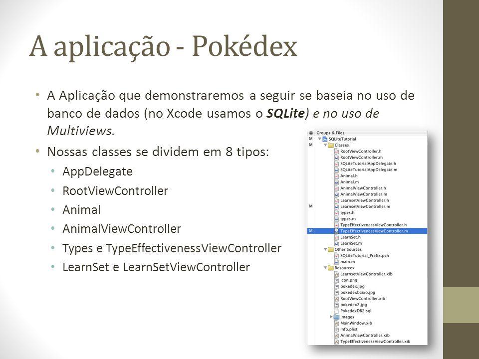 A aplicação - Pokédex A Aplicação que demonstraremos a seguir se baseia no uso de banco de dados (no Xcode usamos o SQLite) e no uso de Multiviews.