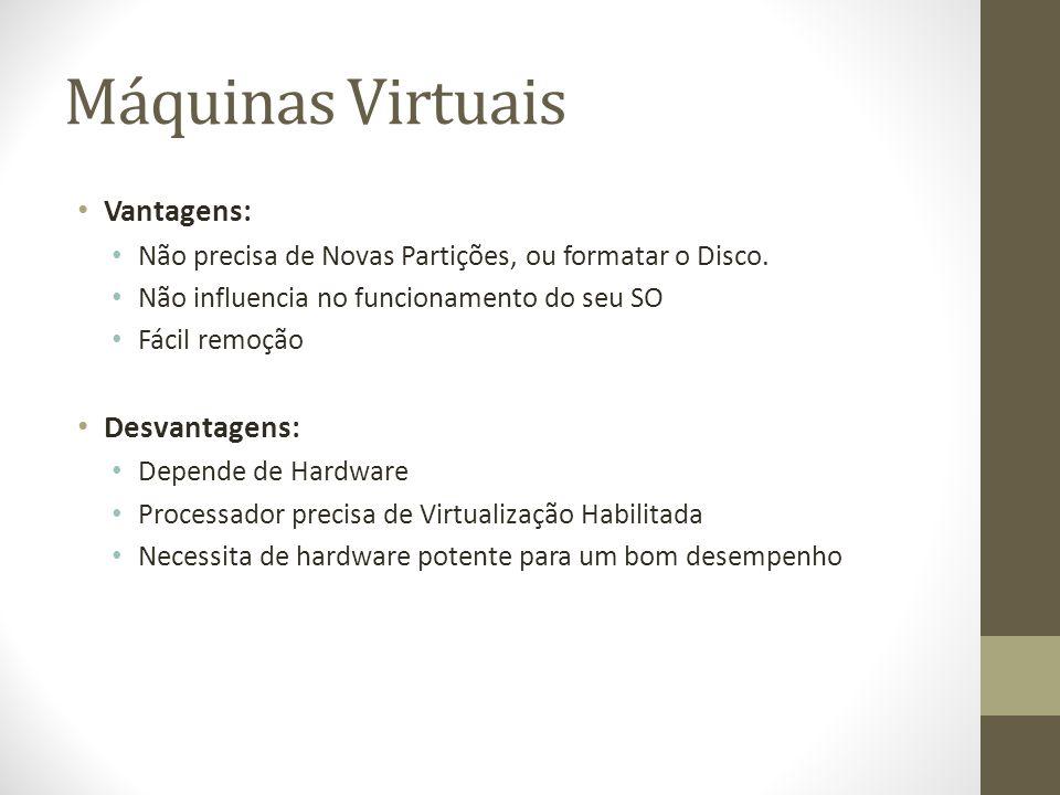 Máquinas Virtuais Vantagens: Desvantagens: