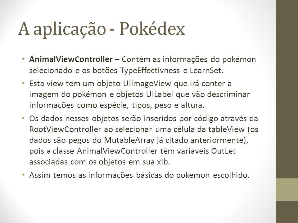 A aplicação - Pokédex AnimalViewController – Contém as informações do pokémon selecionado e os botões TypeEffectivness e LearnSet.