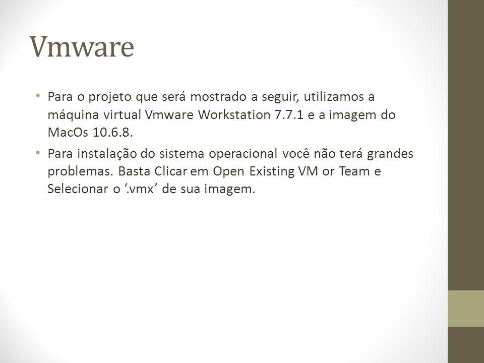Vmware Para o projeto que será mostrado a seguir, utilizamos a máquina virtual Vmware Workstation 7.7.1 e a imagem do MacOs 10.6.8.